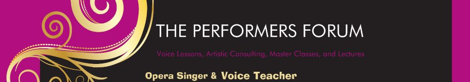 THE PERFORMERS FORUM - Voice Lessons, Artistic Consulting, Master Classes, and Lectures